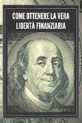 Come Ottenere La Vera Libert? Finanziaria: Passi potenti e importanti per ottenere una vera LIBERTA' FINANZIARIA