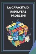 La Capacit? Di Risolvere Problemi: Imparate le competenze e l'importanza della risoluzione dei problemi!