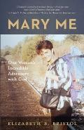Mary Me: One Woman's Incredible Adventure with God