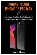 iPhone 12 and iPhone 12 Pro Max: User Manual On All You Need To Know About Iphone 12 And Its Max Version Expectation!