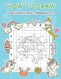 How to Draw Unicorns and Mermaids: Step by Step Simple Learn to Draw Books for Kids