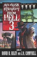 Six Guns Straight From Hell 3: Horror & Dark Fantasy From the Weird Weird West
