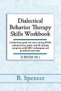 Dialectical Behavior Therapy Skills Workbook: A definitive Guide for Overcoming PTSD, Reduce Stress, Panic and all Anxiety Symptom with DBT Techniques