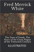 The Dust of Death: The Story of the Great Plague of the Twentieth Century Illustrated