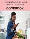 The Essential Blood Sugar Diet Mediterranean Cookbook: Easy Recipes For Preparing Tasty Meals For Weight Loss And Healthy Lifestyle All Year Round