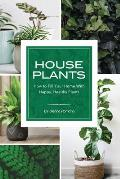 House Plants: How to Fill Your Home with Happy, Healthy Plants