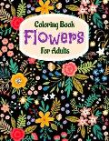 Coloring Book Flowers For Adults: A Flower Adult Coloring Book, Beautiful and Awesome Floral Coloring Pages for Adult to Get Stress Relieving and Rela