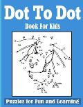 Dot-to-Dot Book for Kids: Age 4-12 Fun Dot to Dot Puzzles for Kids Boys and Girls, Toddlers, Preschool to Kindergarten, Connect the Dots filled