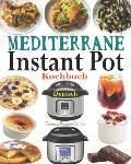 Mediterrane Instant Pot Kochbuch Deutsch: Das Handbuch f?r Einsteiger und der ultimative Begleiter f?r Instant Pot - Die besten Mediterrane Rezepte f?