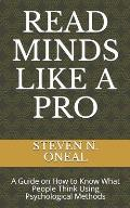 Read Minds Like a Pro: A Guide on How to Know What People Think Using Psychological Methods