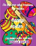 Happy Easter COLORING BOOK FOR KIDS: I'm the one who chooses the colors