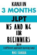 Kanji in 3 months: JLPT N5 and N4 for Beginners: Learn Kanji with powerful learning techniques in record time