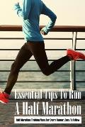 Essential Tips To Run A Half Marathon: Half Marathon Training Plans For Every Runner, Easy To Follow: Half Marathon Tips For First Timers