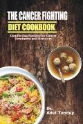 The Cancer Fighting Diet Cookbook: Comforting Recipes for Cancer Treatment and Recovery