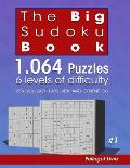 The Big Sudoku Book: 1.064 Puzzles 6 levels of difficulty