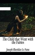 The Child That Went With The Fairies Illustrated