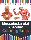 Musculoskeletal Anatomy Coloring Book: Muscular System Anatomy Self test guide for Anatomy Students. Human Body Art & Anatomy Workbook for Kids. Gift