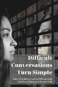 Difficult Conversations Turn Simple: A How-To Guide For Practicing The Empathic Listening, Speaking, And Dialogue Skills: Books On Business Communicat