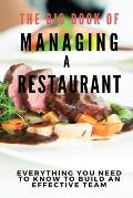 The Big Book Of Managing A Restaurant: Everything You Need To Know To Build An Effective Team: Restaurant Management Tips