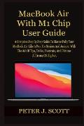 MacBook Air With M1 Chip User Guide: A Complete Step By Step Guide To Master Fully Your MacBook Air Like A Pro, For Seniors And Juniors, With The Aid