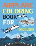 Airplane Coloring Book For Toddlers: Airplane Coloring Book For Adults