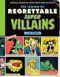 The Legion of Regrettable Supervillains: Half-Baked Heroes from Comic Book History!